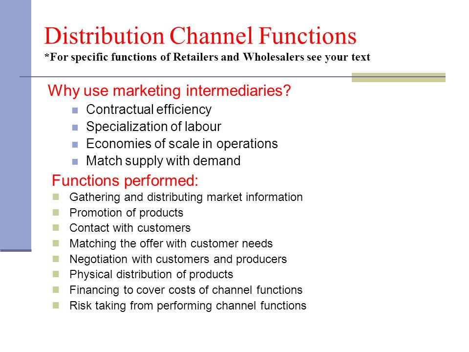 what are the distribution functions performed by wholesalers and retailers Components of distribution management standing the need for distribution, the channel functions performed by the alliances with wholesalers and retailers.