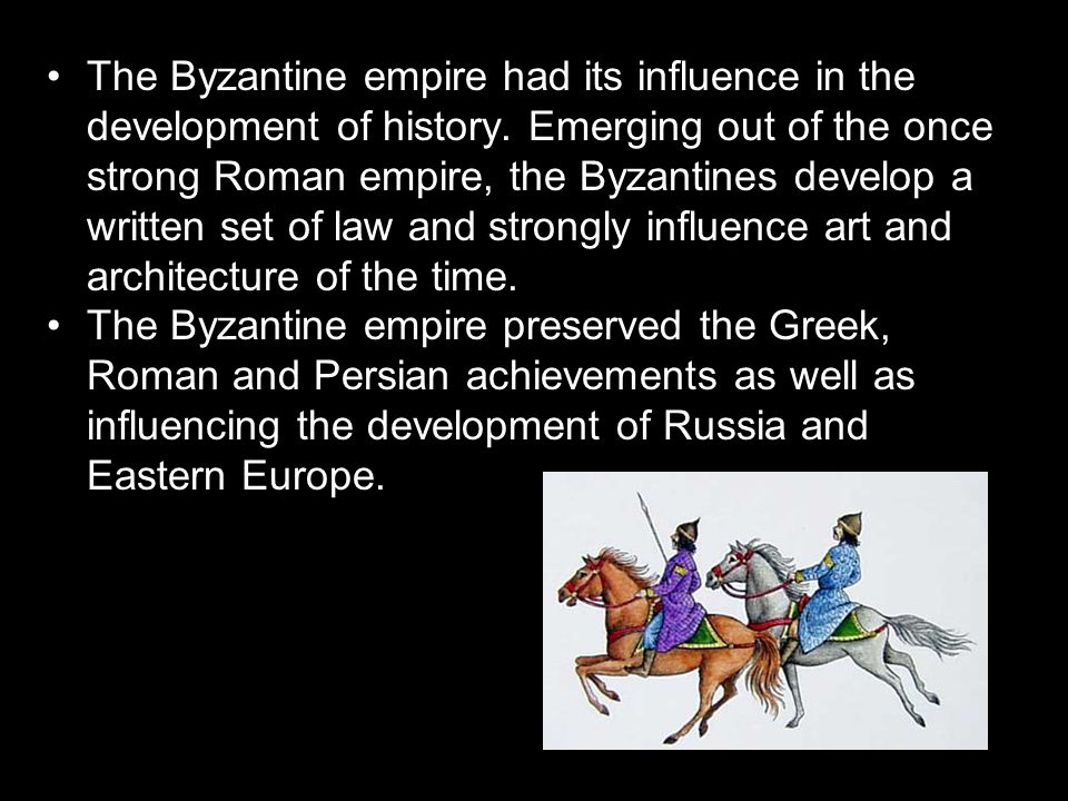 The Byzantine empire had its influence in the development of history