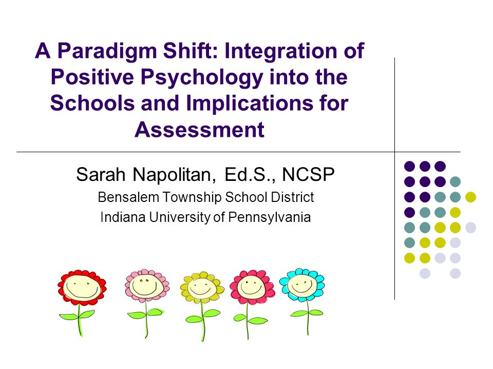 A Paradigm Shift: Integration of Positive Psychology into the Schools and Implications for Assessment