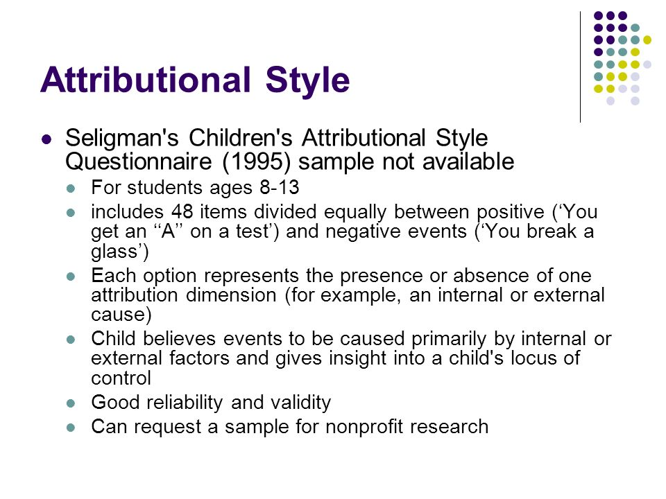 Attributional Style Seligman s Children s Attributional Style Questionnaire (1995) sample not available.