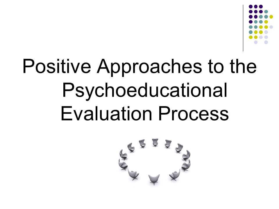Positive Approaches to the Psychoeducational Evaluation Process