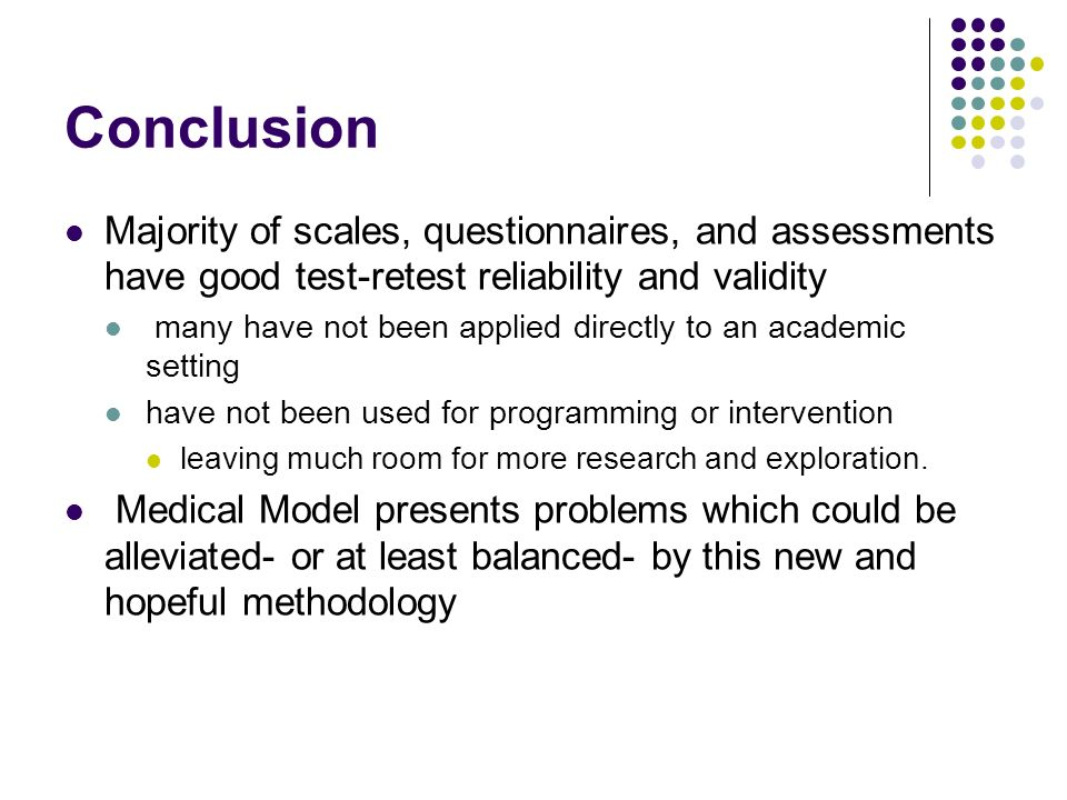 Conclusion Majority of scales, questionnaires, and assessments have good test-retest reliability and validity.