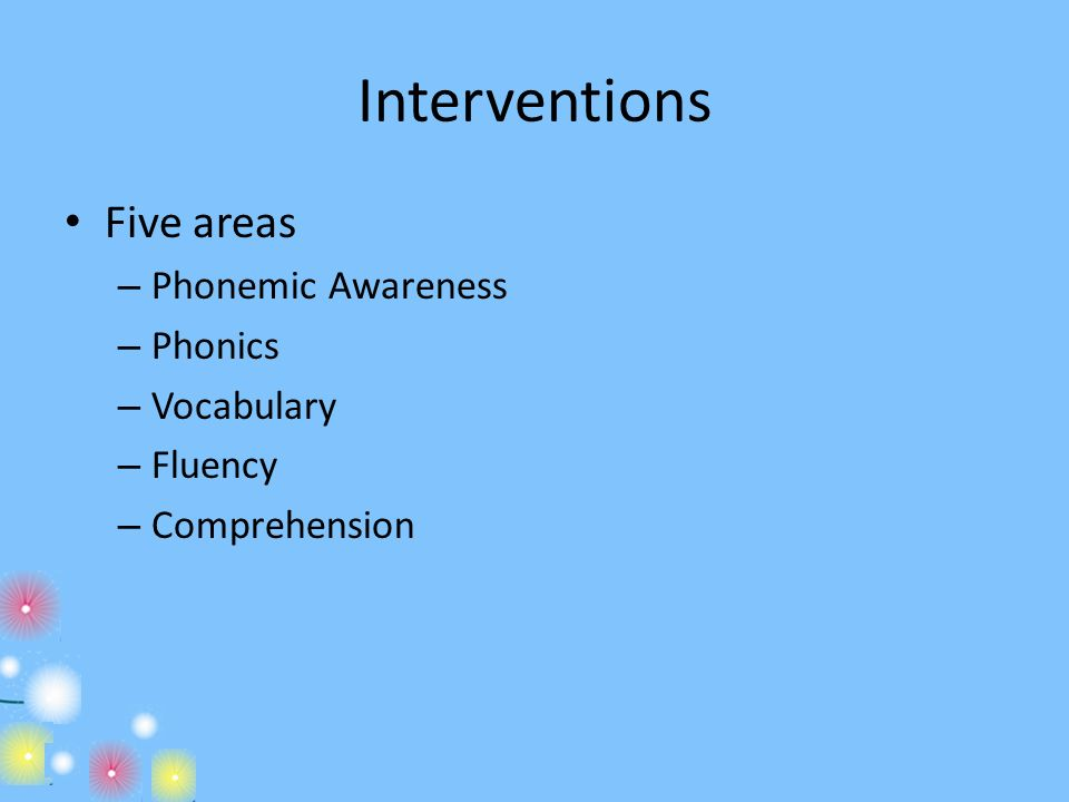 Interventions Five areas Phonemic Awareness Phonics Vocabulary Fluency