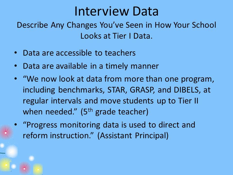 Interview Data Describe Any Changes You've Seen in How Your School Looks at Tier I Data.