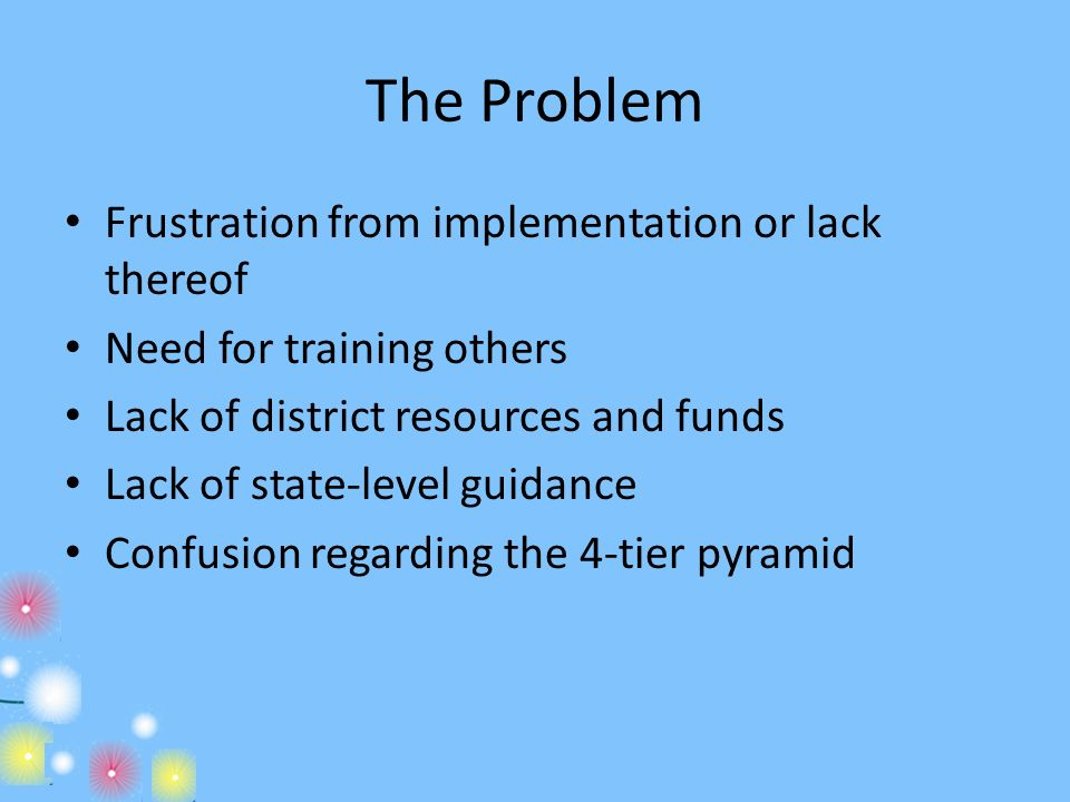 The Problem Frustration from implementation or lack thereof