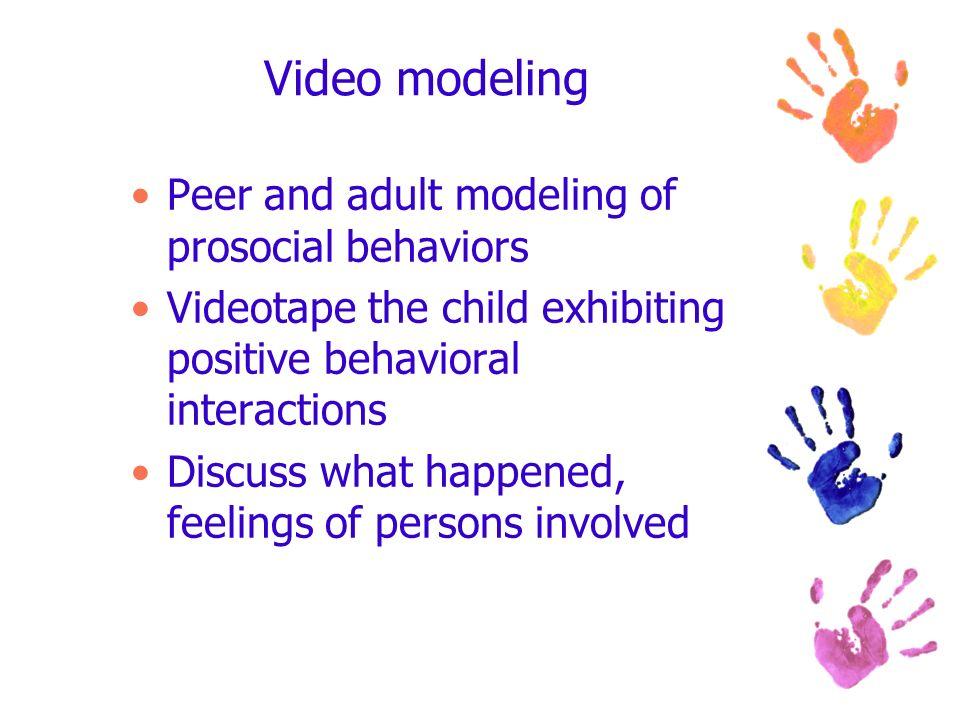 Video modeling Peer and adult modeling of prosocial behaviors