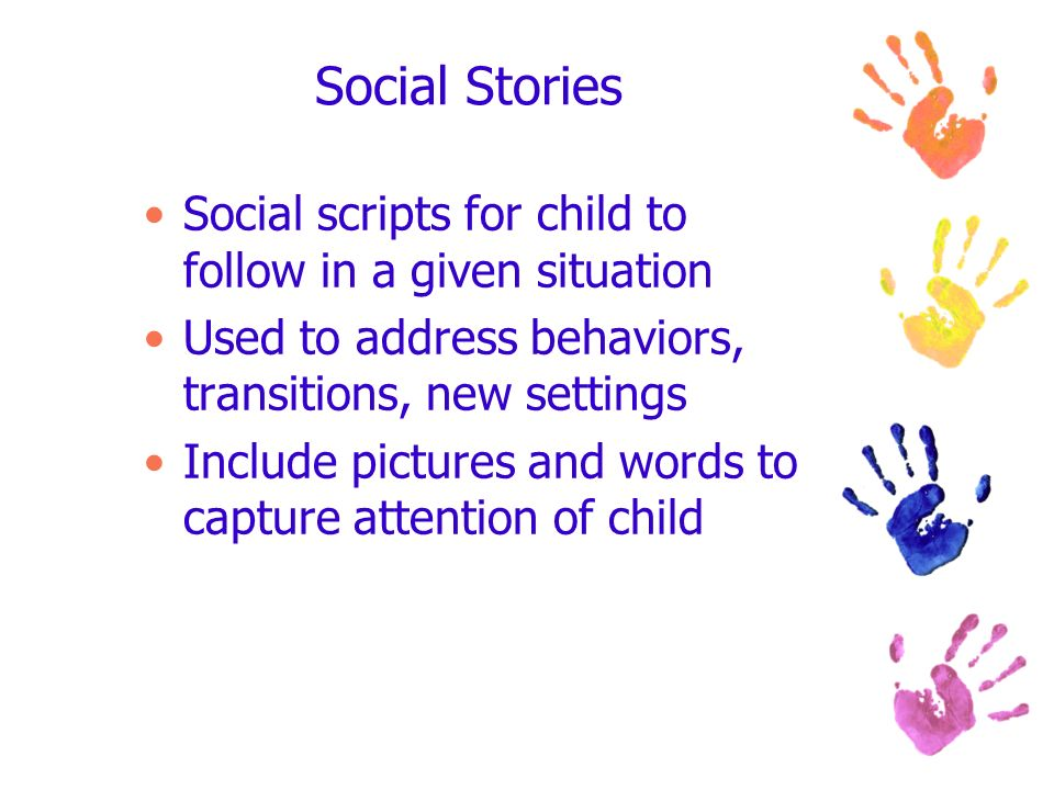 Social Stories Social scripts for child to follow in a given situation