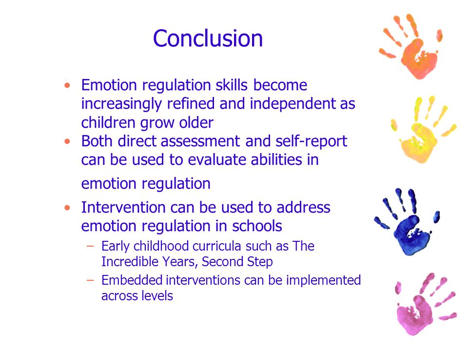 Conclusion Emotion regulation skills become increasingly refined and independent as children grow older.
