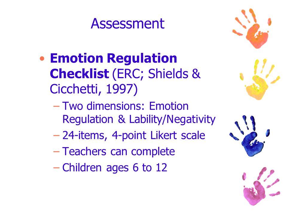 Assessment Emotion Regulation Checklist (ERC; Shields & Cicchetti, 1997) Two dimensions: Emotion Regulation & Lability/Negativity.