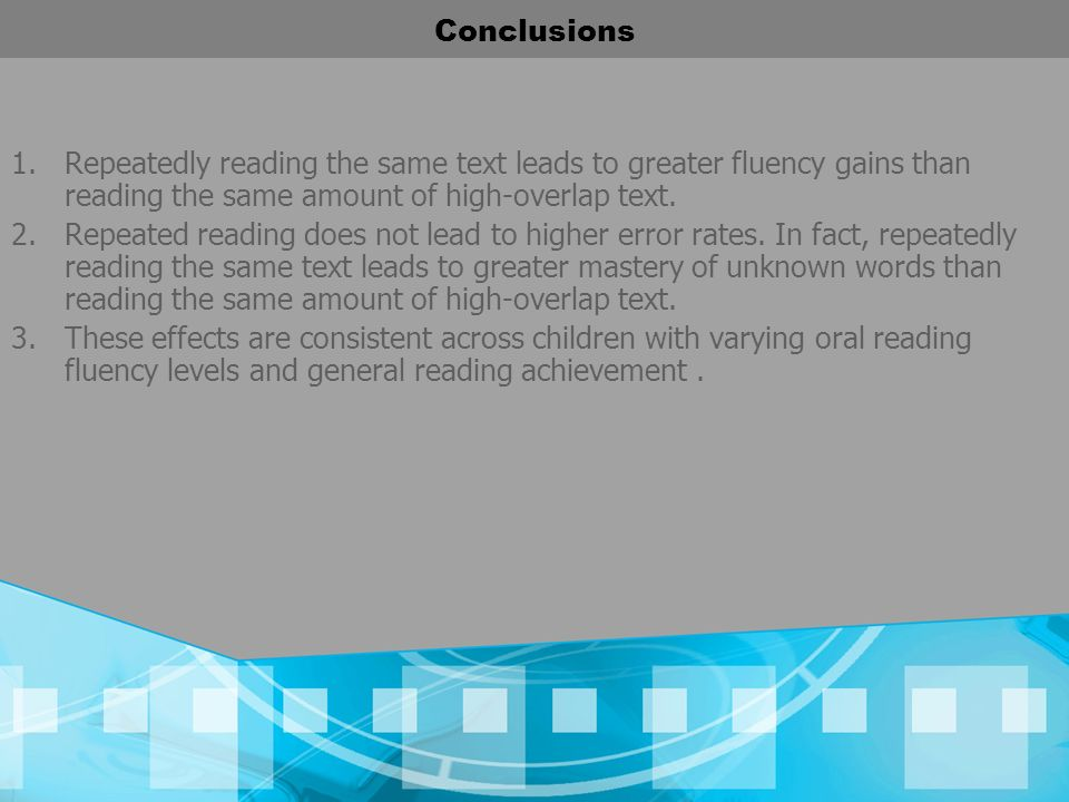 Conclusions Repeatedly reading the same text leads to greater fluency gains than reading the same amount of high-overlap text.