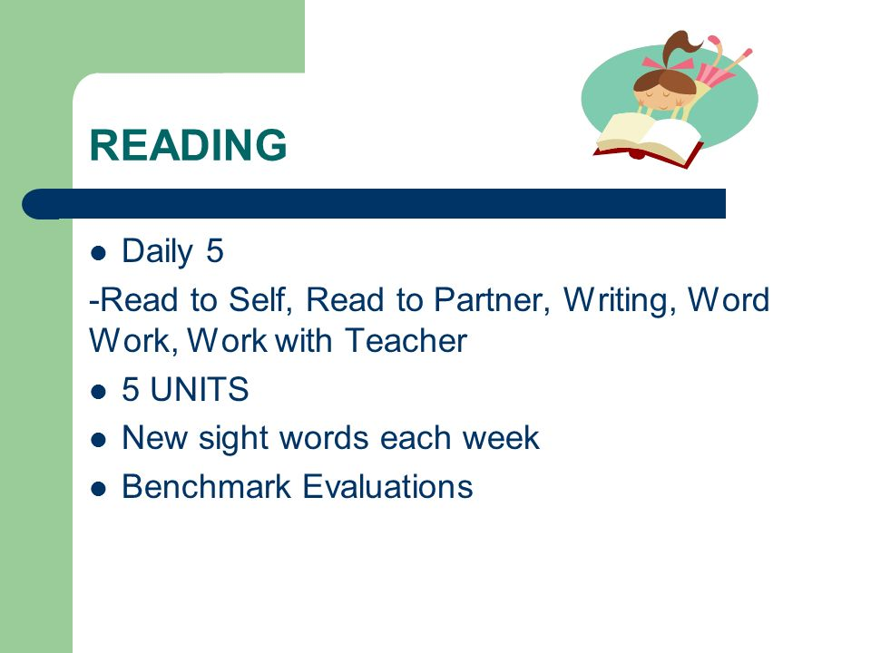 READING Daily 5. -Read to Self, Read to Partner, Writing, Word Work, Work with Teacher. 5 UNITS. New sight words each week.