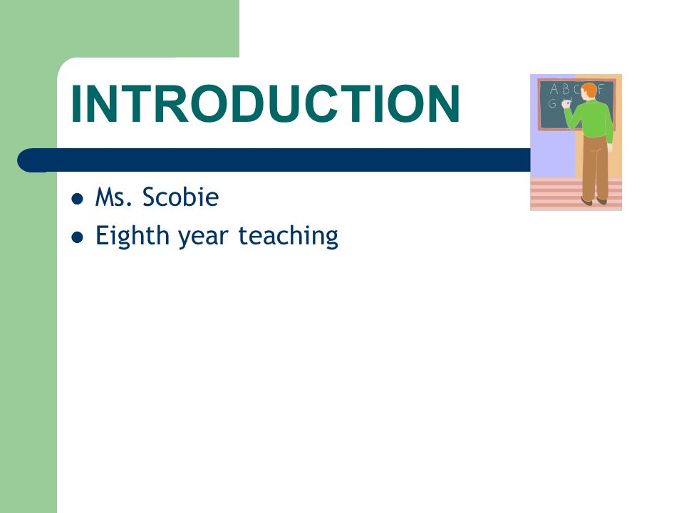 INTRODUCTION Ms. Scobie Eighth year teaching