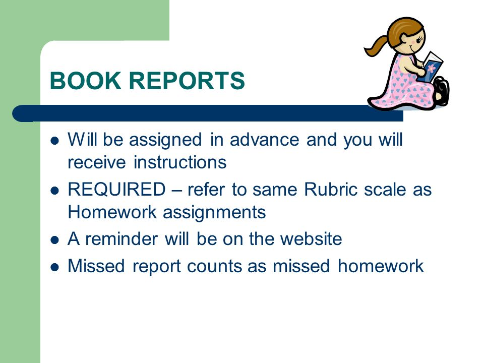 BOOK REPORTS Will be assigned in advance and you will receive instructions. REQUIRED – refer to same Rubric scale as Homework assignments.