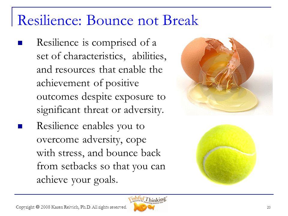 Resilience: Bounce not Break