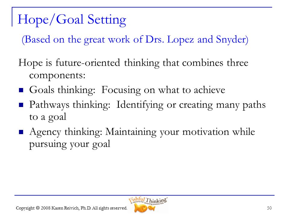 Hope/Goal Setting (Based on the great work of Drs. Lopez and Snyder)
