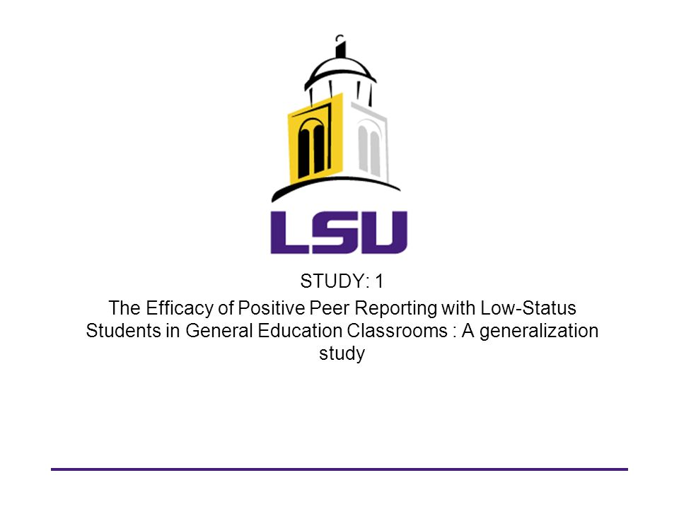 STUDY: 1 The Efficacy of Positive Peer Reporting with Low-Status Students in General Education Classrooms : A generalization study.