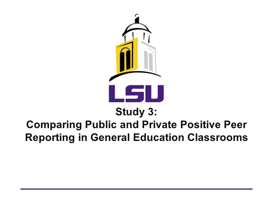 Study 3: Comparing Public and Private Positive Peer Reporting in General Education Classrooms