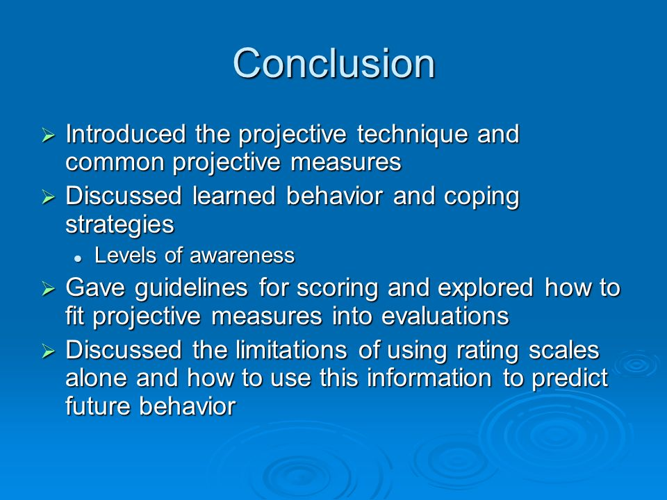 Conclusion Introduced the projective technique and common projective measures. Discussed learned behavior and coping strategies.
