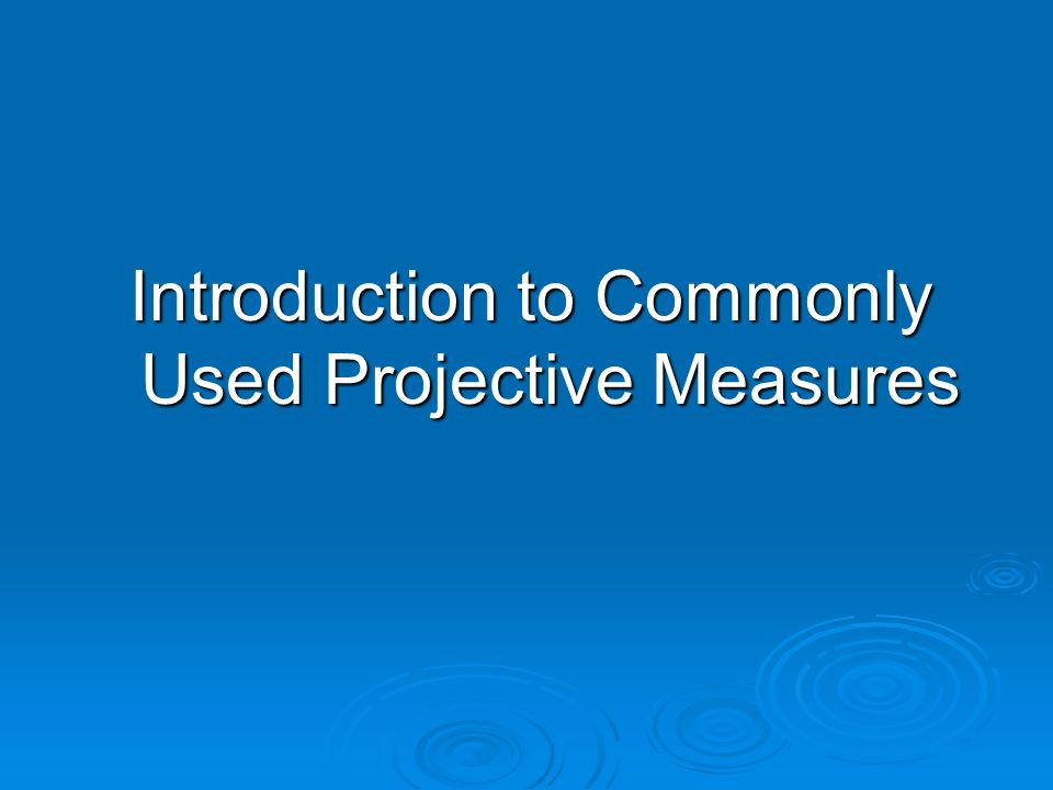 Introduction to Commonly Used Projective Measures