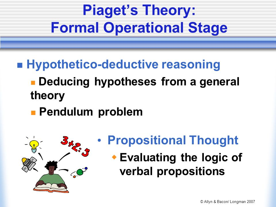 research about formal operational stage pendulum Children at the stage of formal operational thinking were able to test the weights then the length of the string, making sure all the possibilities have been explored evaluation of piaget: piaget's stage theory concept has been heavily criticised, even he himself has stated that perhaps cognitive development can be better thought of as a.