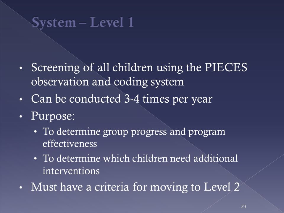 System – Level 1 Screening of all children using the PIECES observation and coding system. Can be conducted 3-4 times per year.