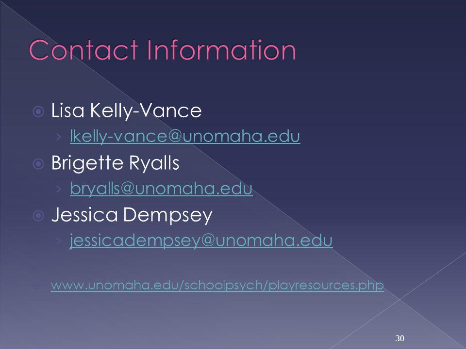 Contact Information Lisa Kelly-Vance. lkelly-vance@unomaha.edu. Brigette Ryalls. bryalls@unomaha.edu.