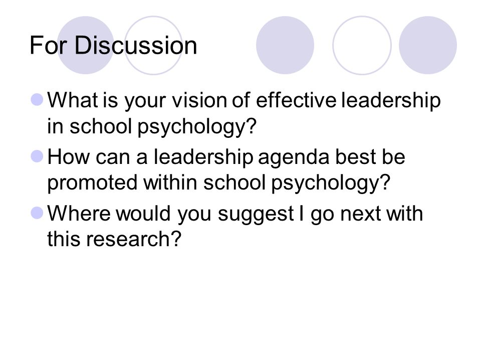 For Discussion What is your vision of effective leadership in school psychology