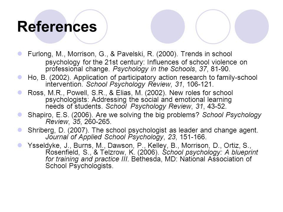 References Furlong, M., Morrison, G., & Pavelski, R. (2000). Trends in school.