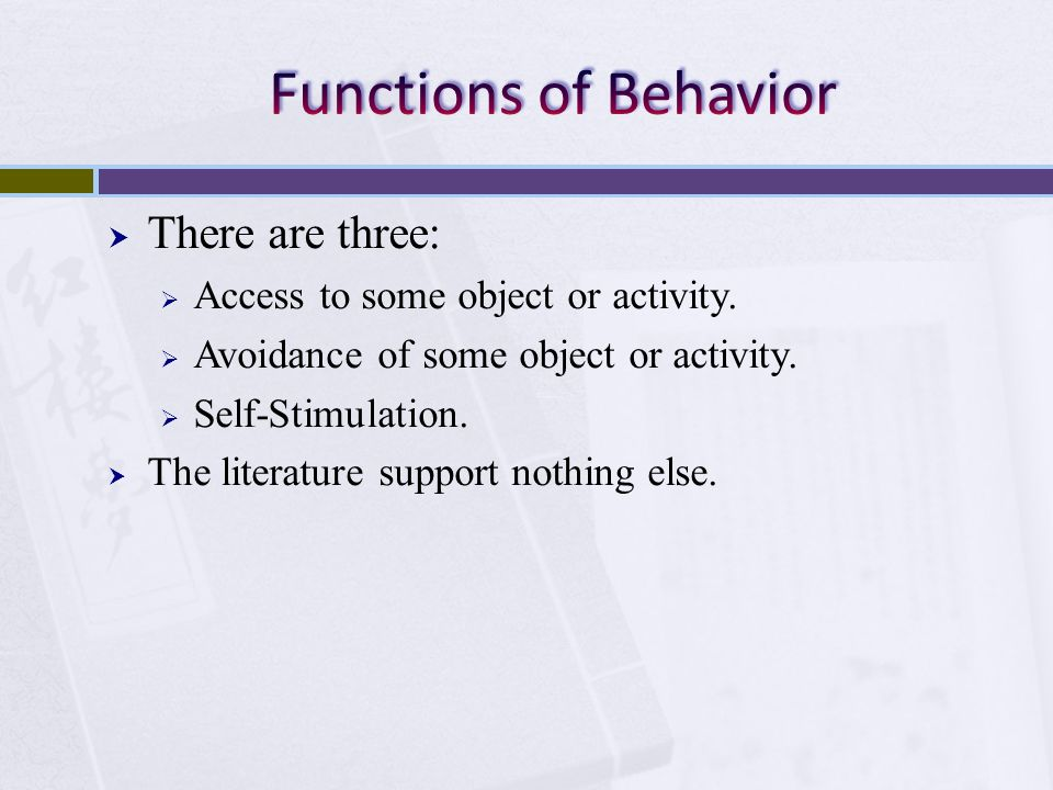 Functions of Behavior There are three: