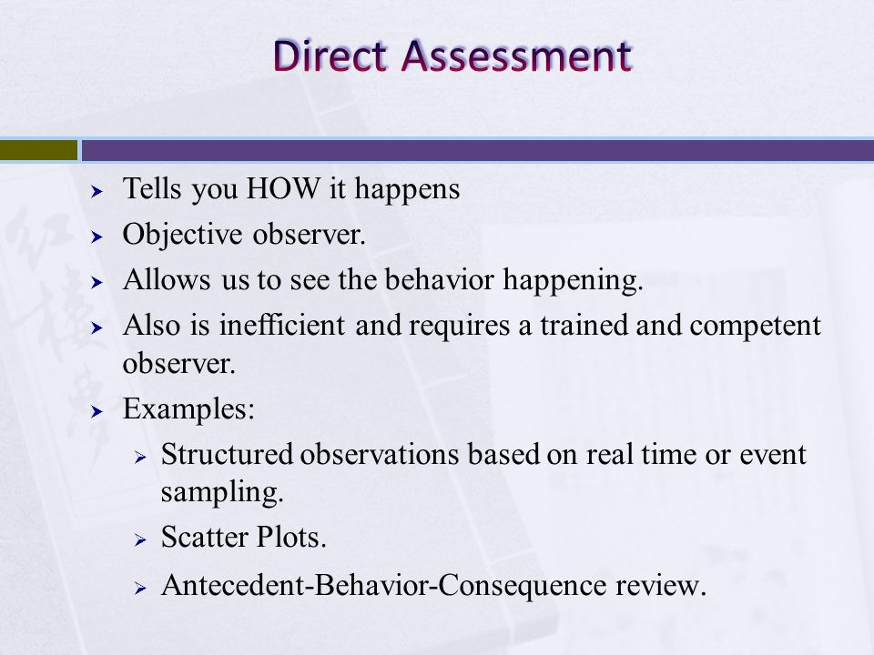 Direct Assessment Tells you HOW it happens Objective observer.