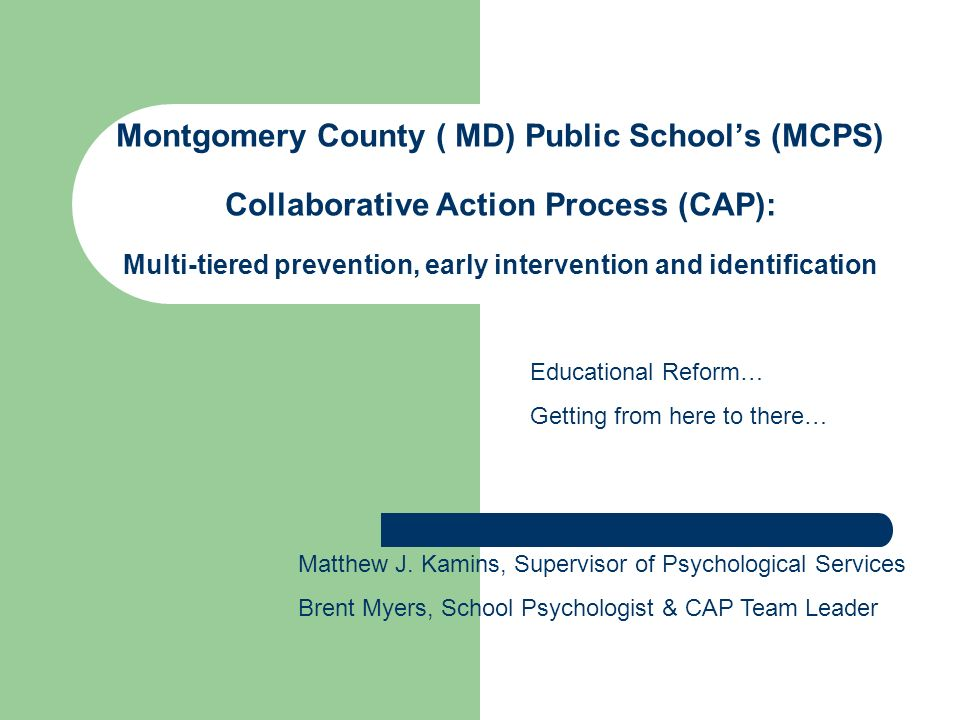 Montgomery County ( MD) Public School's (MCPS) Collaborative Action Process (CAP): Multi-tiered prevention, early intervention and identification