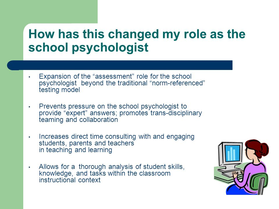 How has this changed my role as the school psychologist
