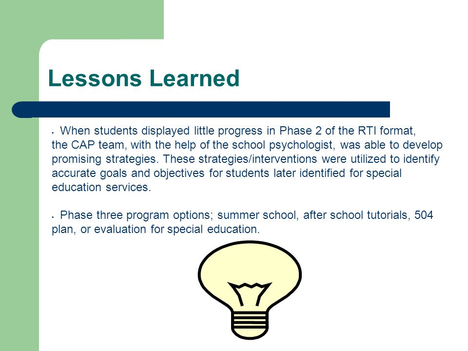 Lessons Learned When students displayed little progress in Phase 2 of the RTI format,