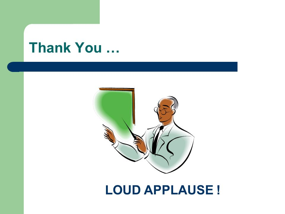 Thank You … LOUD APPLAUSE !
