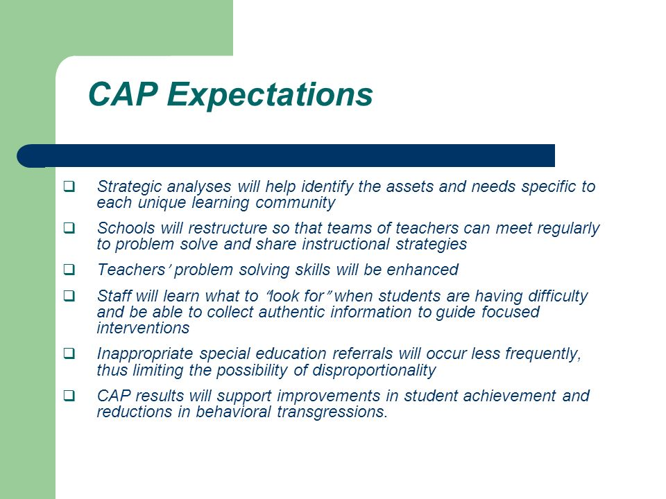 CAP Expectations Strategic analyses will help identify the assets and needs specific to each unique learning community.