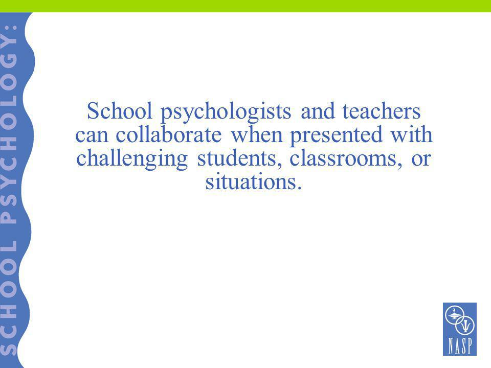 School psychologists and teachers can collaborate when presented with challenging students, classrooms, or situations.