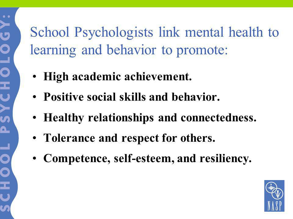 School Psychologists link mental health to learning and behavior to promote: