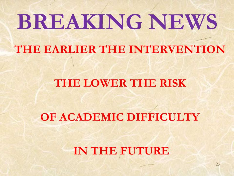 THE EARLIER THE INTERVENTION OF ACADEMIC DIFFICULTY