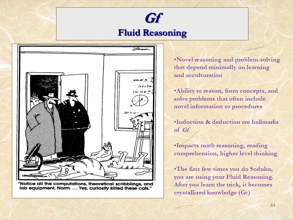 Gf Fluid Reasoning. Novel reasoning and problem solving that depend minimally on learning and acculturation.