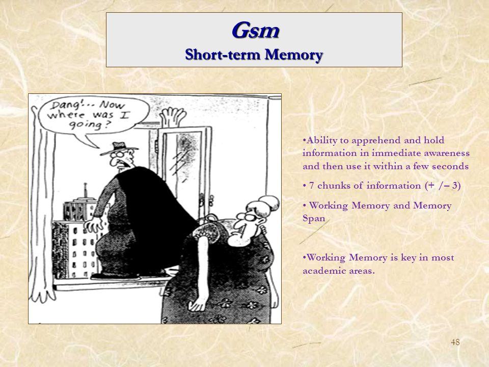 Gsm Short-term Memory. Ability to apprehend and hold information in immediate awareness and then use it within a few seconds.