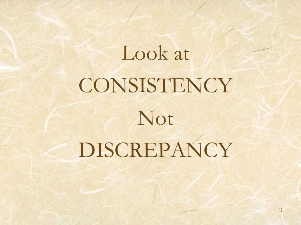 Look at CONSISTENCY Not DISCREPANCY