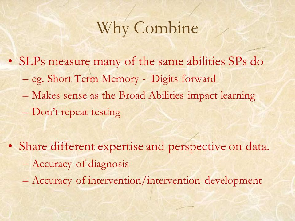 Why Combine SLPs measure many of the same abilities SPs do