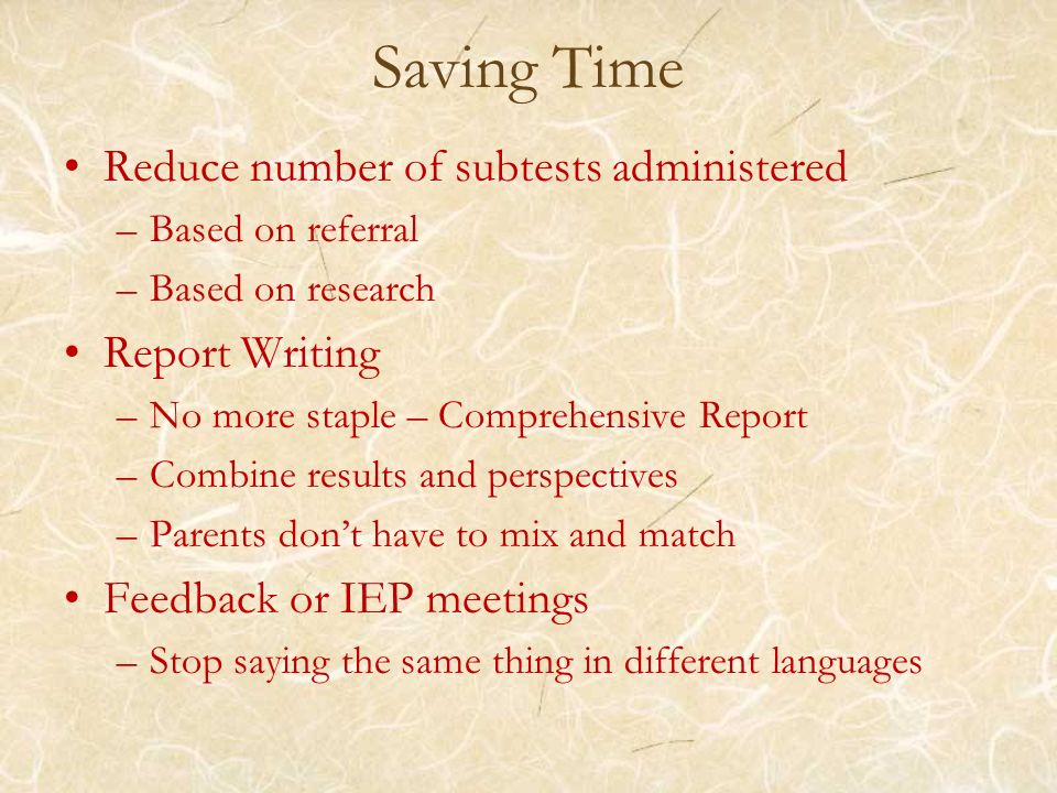 Saving Time Reduce number of subtests administered Report Writing