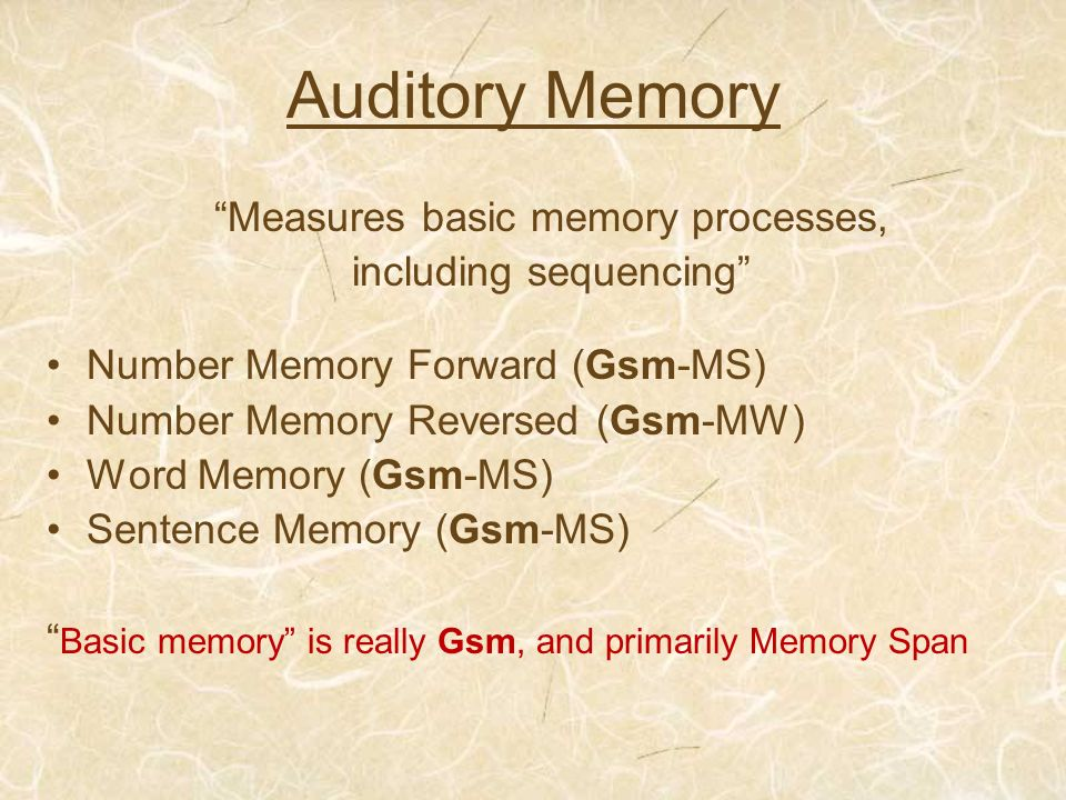 Auditory Memory Measures basic memory processes,