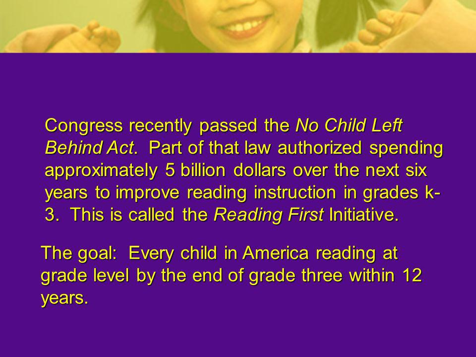 Congress recently passed the No Child Left Behind Act