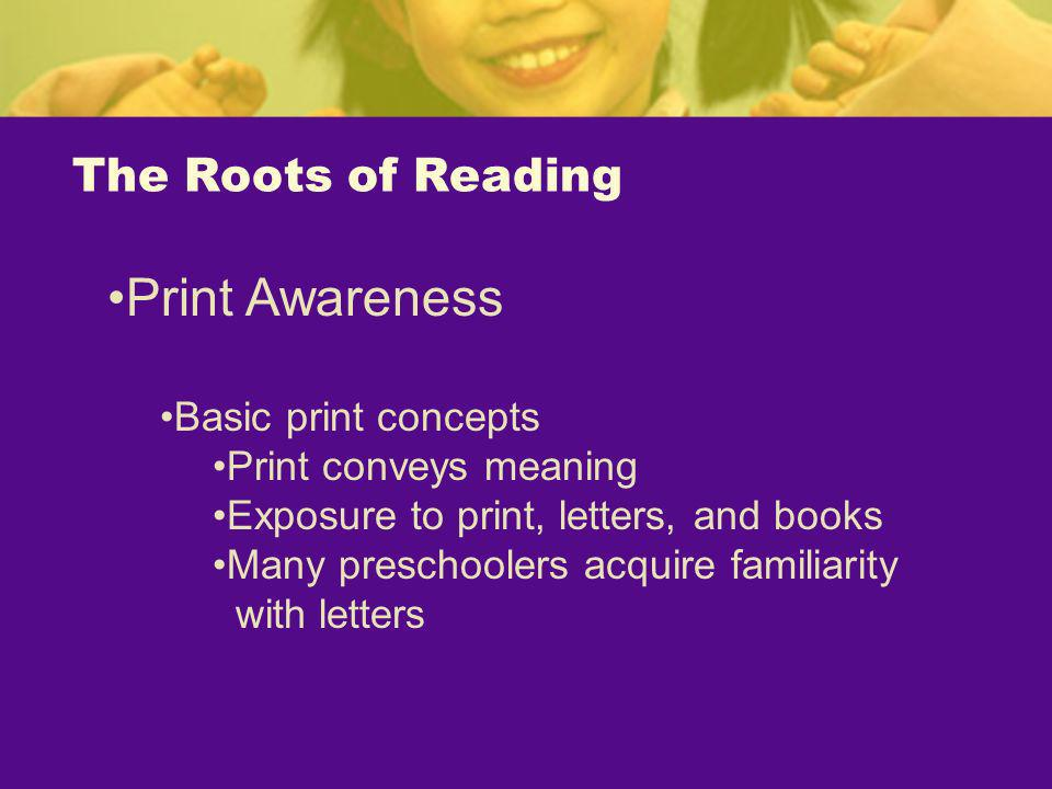Print Awareness The Roots of Reading Basic print concepts