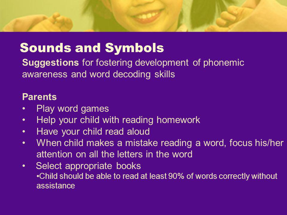 Sounds and Symbols Suggestions for fostering development of phonemic awareness and word decoding skills.