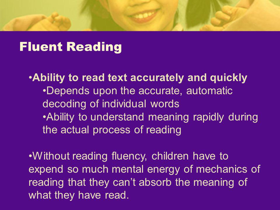 Fluent Reading Ability to read text accurately and quickly