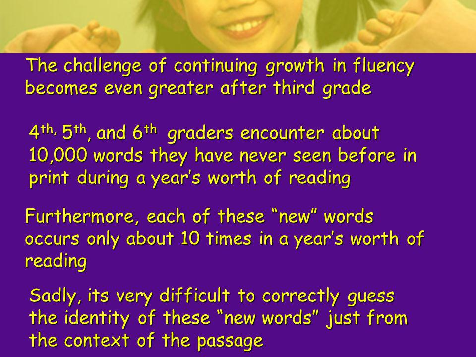 The challenge of continuing growth in fluency becomes even greater after third grade