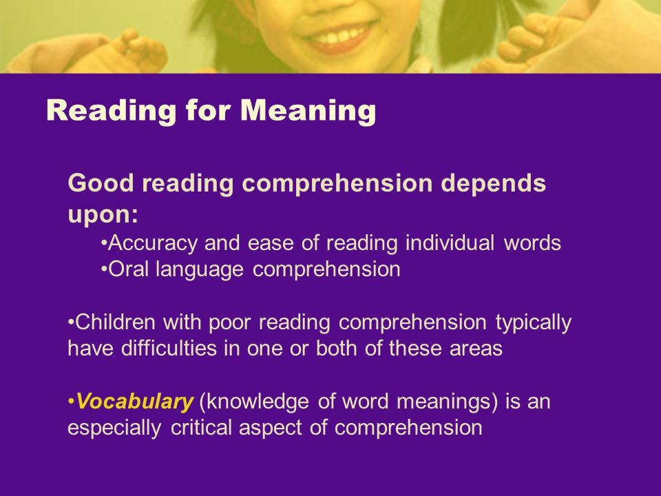 Reading for Meaning Good reading comprehension depends upon: